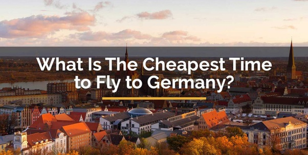 Cheapest Time To Fly To Germany Complete Guide